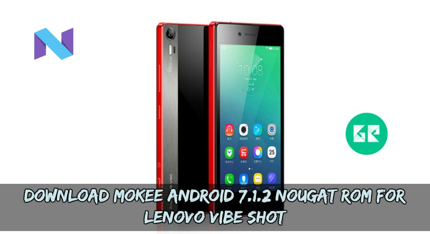 MoKee Android 7.1.2 Nougat ROM For Lenovo Vibe Shot