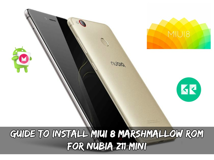 Guide To Install MIUI 8 Marshmallow ROM For Nubia Z11 Mini