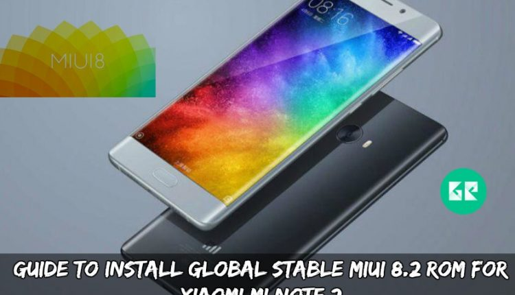 Guide To Install Global Stable MIUI 8.2 ROM For Xiaomi Mi Note 2