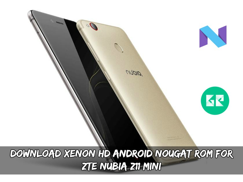 ROM For ZTE Nubia Z11 Mini - Download XenonHD Android Nougat ROM For Nubia Z11 Mini