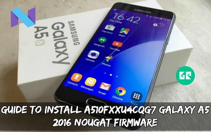 A510FXXU4CQG7 Galaxy A5 2016 Nougat Firmware