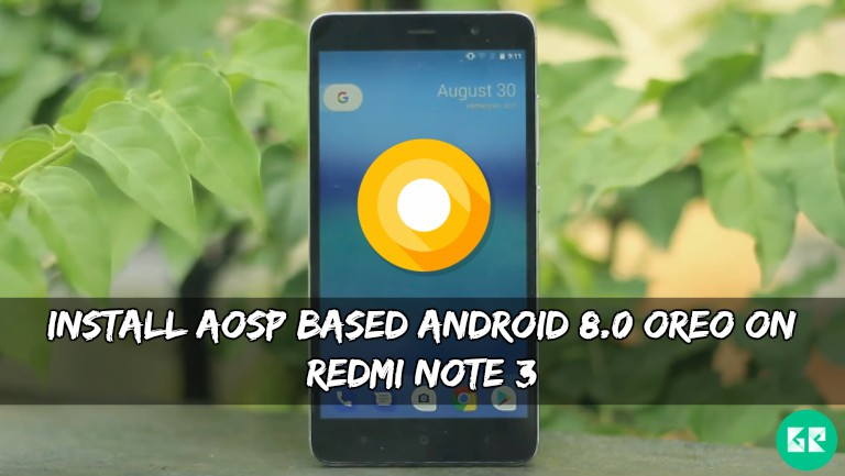 AOSP Based Android 8.0 Oreo On Redmi Note 3 - Install AOSP Based Android 8.0 Oreo On Redmi Note 3
