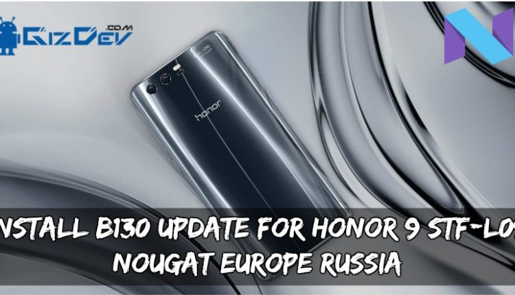 Install B130 Update For Honor 9 STF-L09 Nougat Europe/Russia