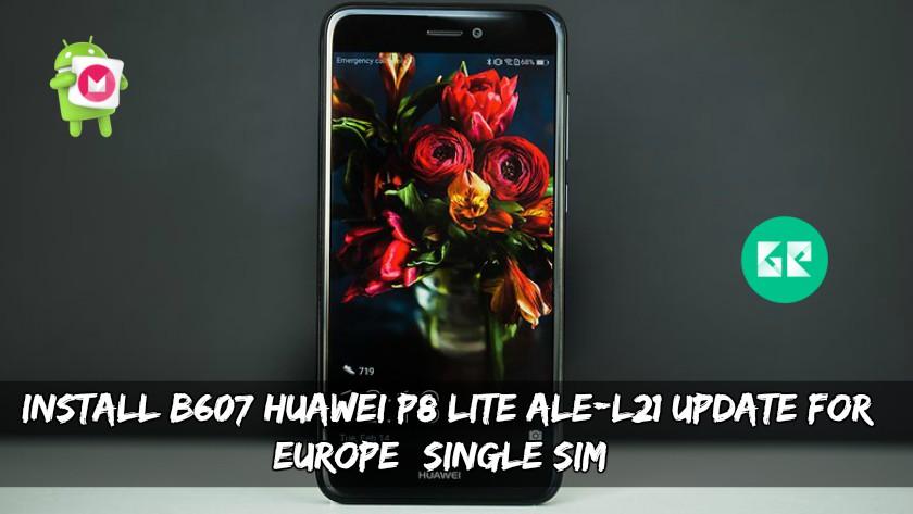Install B607 Huawei P8 Lite ALE-L21 Update For Europe (Single Sim)