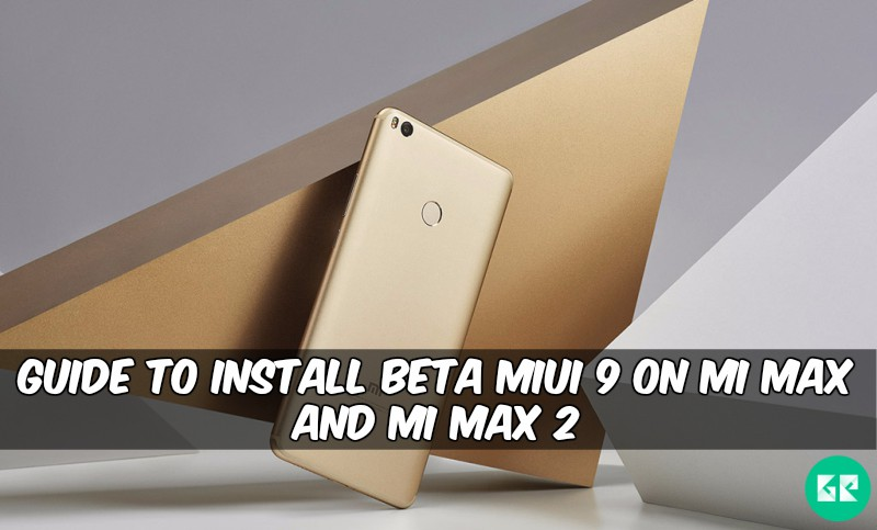 Install Beta MIUI 9 ROM On Mi Max and Mi Max 2