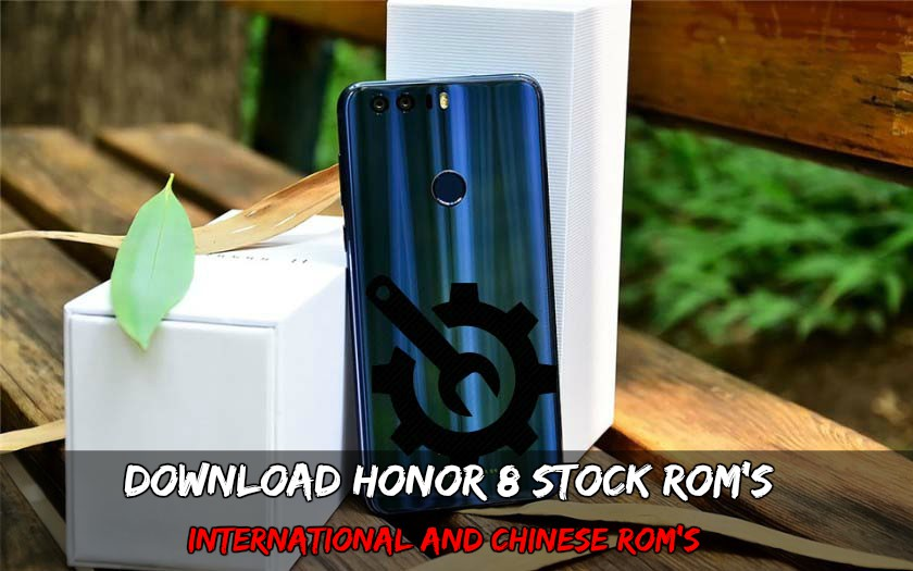 Download Honor 8 Stock Rom's International and Chinese Rom's