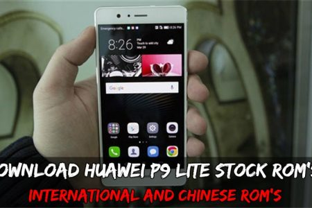 Download Huawei P9 Lite Stock Rom's International and Chinese Rom's
