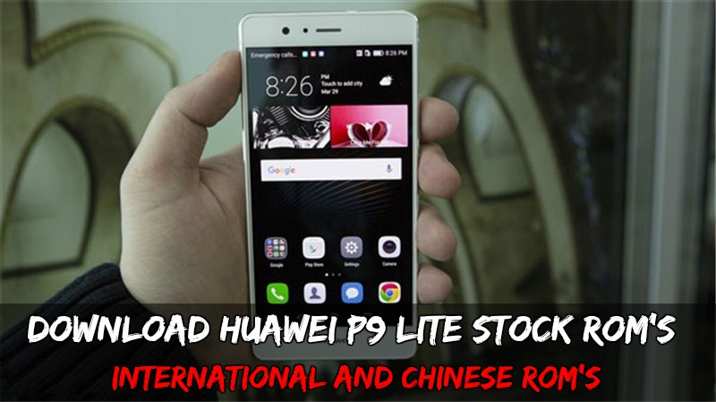 Huawei P9 Lite Stock Roms  - Download Huawei P9 Lite Stock Rom's International and Chinese Rom's