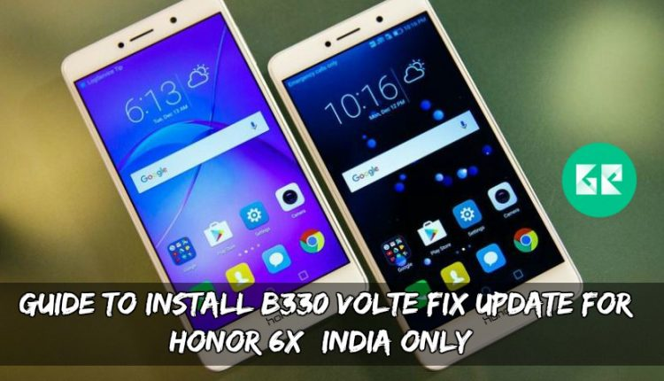 Guide To Install B330 VOLTE Fix Update For Honor 6X (India Only)