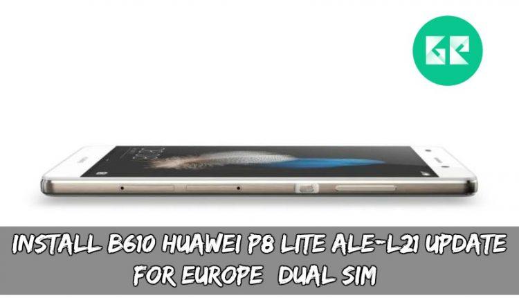 Install B610 Huawei P8 Lite ALE-L21 Update For Europe (Dual SIM)