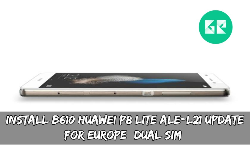 Install B610 Huawei P8 Lite ALE-L21 Update For Europe (Dual SIM)