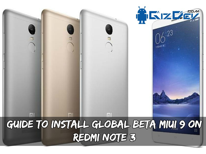 Install Global Beta MIUI 9 On Redmi Note 3 - Guide To Install Global Beta MIUI 9 On Redmi Note 3