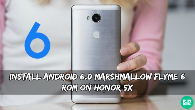 Marshmallow Flyme 6 ROM On Honor 5X - Install Android 6.0 Marshmallow Flyme 6 ROM On Honor 5X