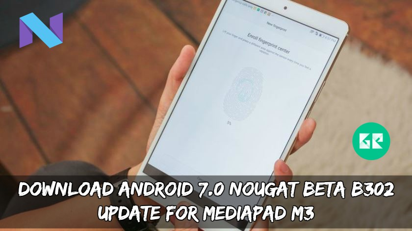 Nougat BETA B302 Update For MediaPad M3 - Download Android 7.0 Nougat BETA B302 Update For MediaPad M3