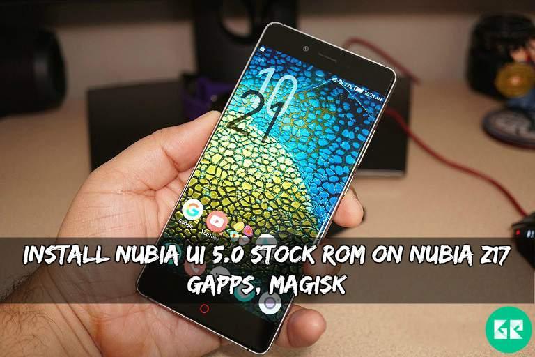 Install Nubia UI 5 0 Stock ROM On Nubia Z17 (GApps, Magisk)