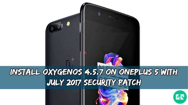 OxygenOS 4.5.7 On OnePlus 5 - Install OxygenOS 4.5.7 On OnePlus 5 With July 2017 Security Patch