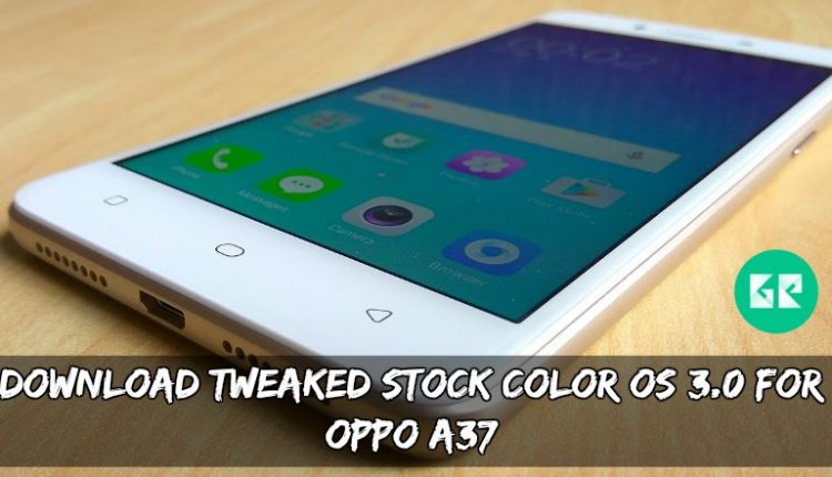 Tweaked Stock Color OS 3.0 For OPPO A37