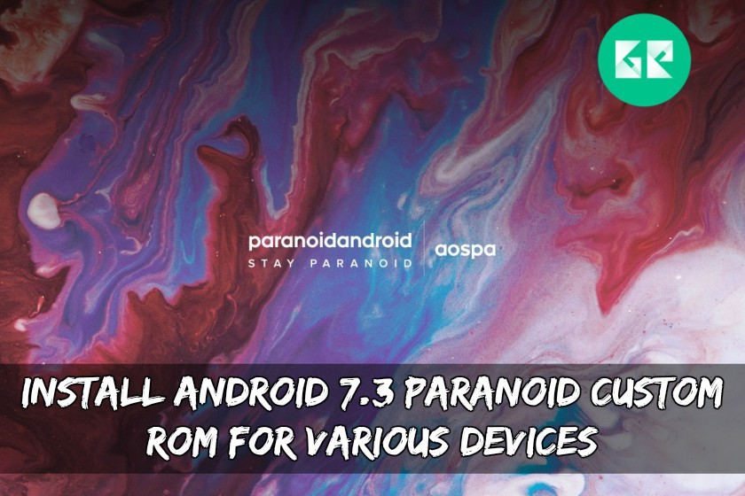 Install Android 7.3 Paranoid Custom ROM For Various Devices