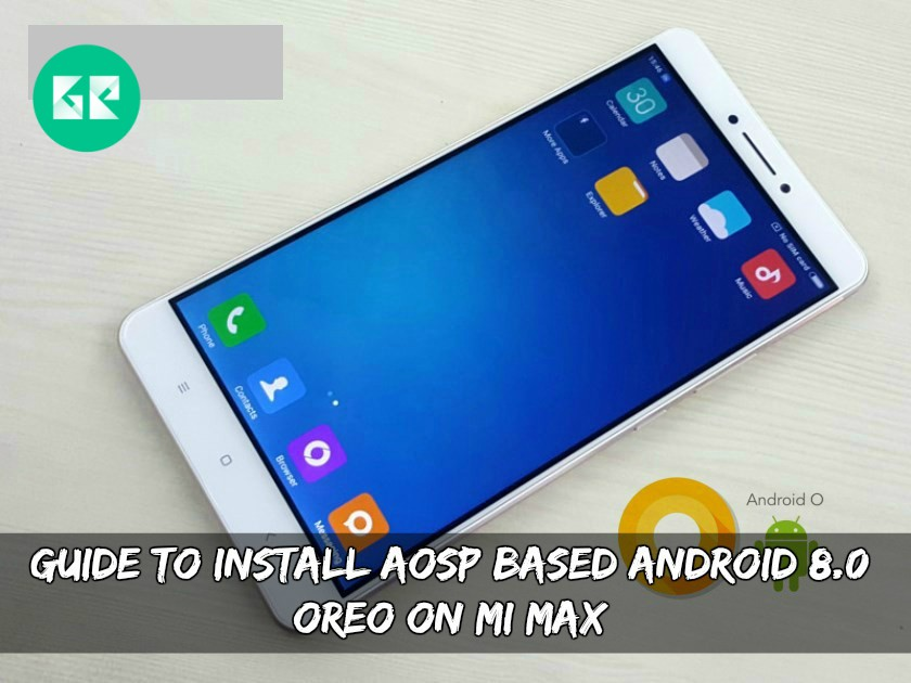 Install AOSP Based Android 8.0 Oreo On MI Max 1 - Guide To Install AOSP Based Android 8.0 Oreo On MI Max
