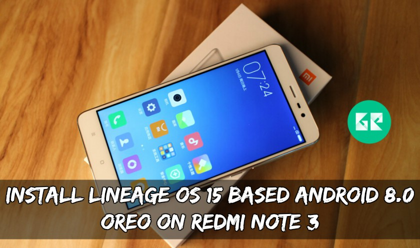 Install Lineage OS 15 Based Android 8.0 Oreo On Redmi Note 3