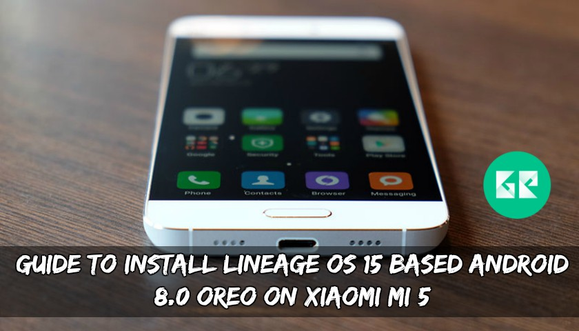 Guide To Install Lineage OS 15 Based Android 8.0 Oreo On Xiaomi MI 5