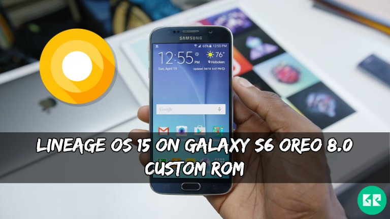 Lineage OS 15 On Galaxy S6 Oreo 8.0 Custom ROM - Lineage OS 15 On Galaxy S6 Oreo 8.0 Custom ROM