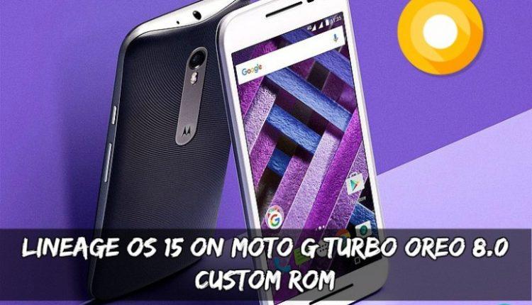 Lineage OS 15 On Moto G Turbo Oreo 8.0 Custom ROM