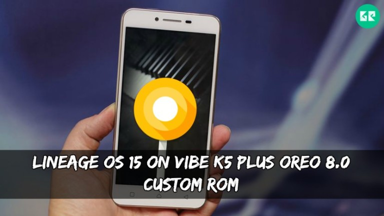 Lineage OS 15 On Vibe K5 Plus Oreo 8.0 ROM