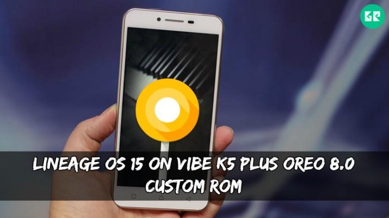 Lineage OS 15 On Vibe K5 Plus Oreo 8.0 Custom ROM - Install Lineage OS 15 On Vibe K5 Plus Oreo 8.0 ROM
