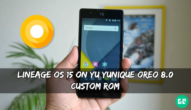 Lineage OS 15 On YU Yunique Oreo 8.0 Custom ROM