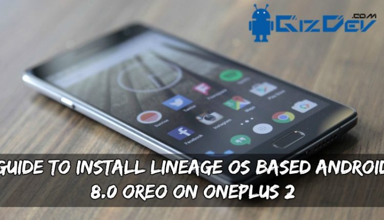 Guide To Install Lineage OS Based Android 8.0 Oreo On OnePlus 2