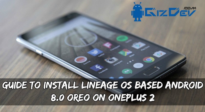 Guide To Install Lineage OS 15 Based Android 8 0 Oreo On