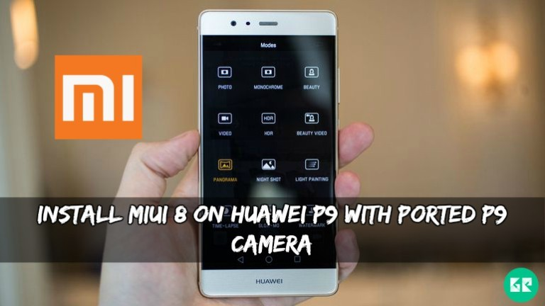 MiUI 8 On Huawei P9 With Ported P9 Camera - Install MiUI 8 On Huawei P9 With Ported P9 Camera