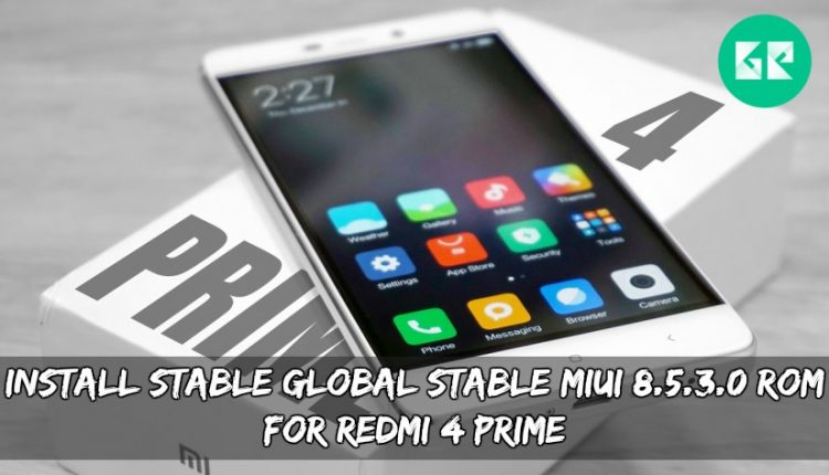 Install Stable Global Stable MIUI 8.5.3.0 ROM For Redmi 4 Prime