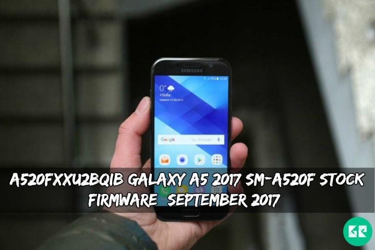 A520FXXU2BQIB Galaxy A5 2017 SM A520F Firmware - A520FXXU2BQIB Galaxy A5 2017 SM-A520F Stock Firmware (Sept 2017)