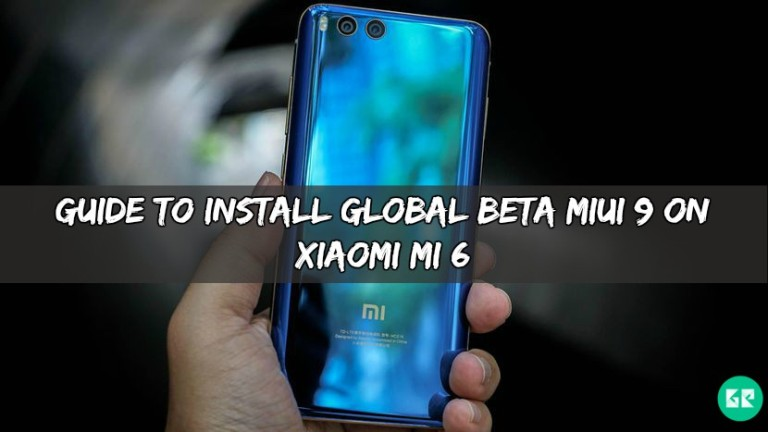 Global Beta MIUI 9 On Xiaomi Mi 6 - Guide To Install Global Beta MIUI 9 On Xiaomi Mi 6