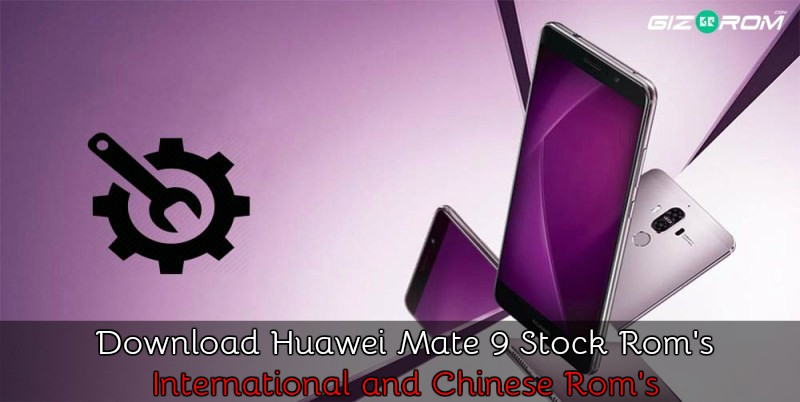 Latest Huawei Mate 9 Stock Rom's International and Chinese Rom's
