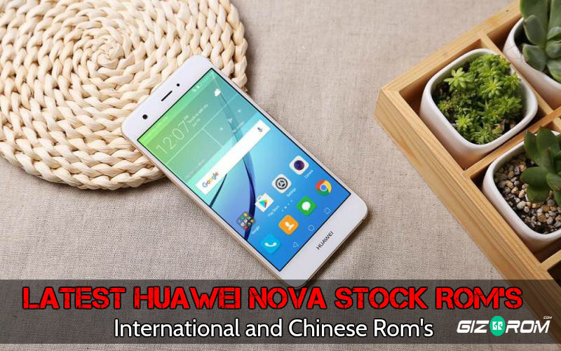 Huawei Nova Stock roms - Latest Huawei Nova Stock Rom's International and Chinese Rom's
