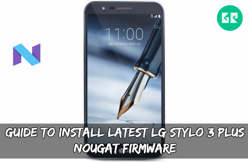 Guide To Install Latest LG Stylo 3 Plus Nougat Firmware