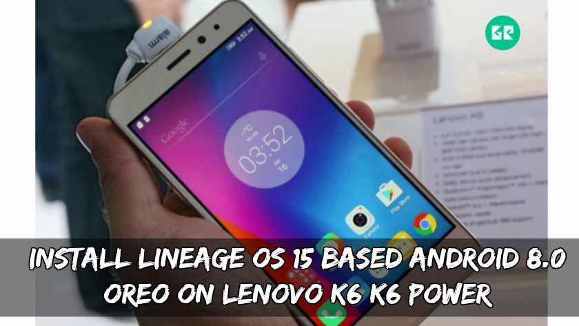 Install Lineage OS 15 Based Android 8.0 Oreo On Lenovo K6 K6 Power - Install Lineage OS 15 Based Android 8.0 Oreo On Lenovo K6/K6 Power