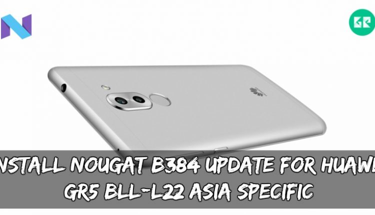 Install Nougat B384 Update For Huawei GR5 BLL-L22 Asia Specific