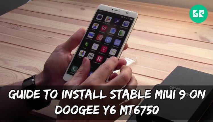 Guide To Install Stable MIUI 9 On DOOGEE Y6 MT6750