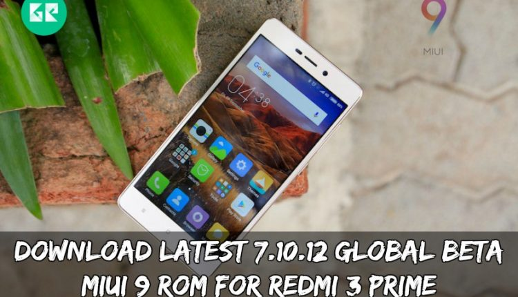 Download Latest 7.10.12 Global BETA MIUI 9 ROM For Redmi 3/Prime