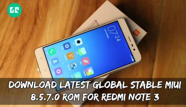 Download Latest Global Stable MIUI 8.5.7.0 ROM For Redmi Note 3