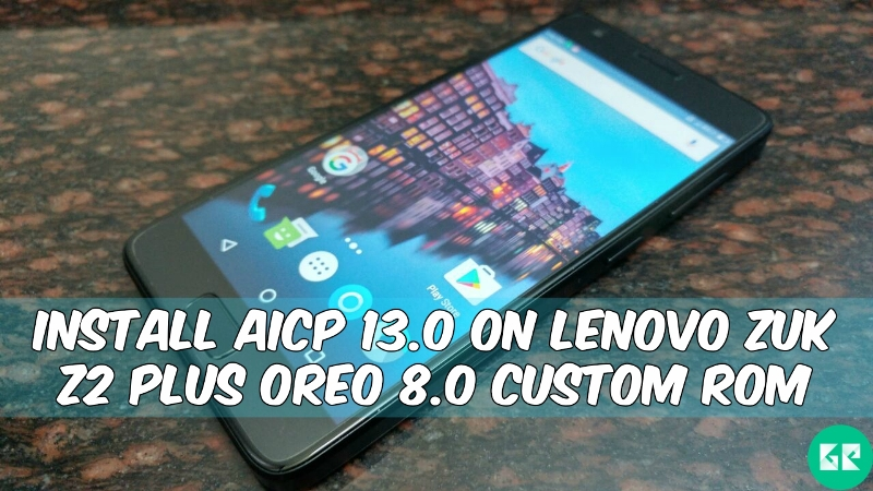 Lenovo Zuk Z2 Plus - AICP 13.0 On Lenovo Zuk Z2 Plus Oreo Custom ROM