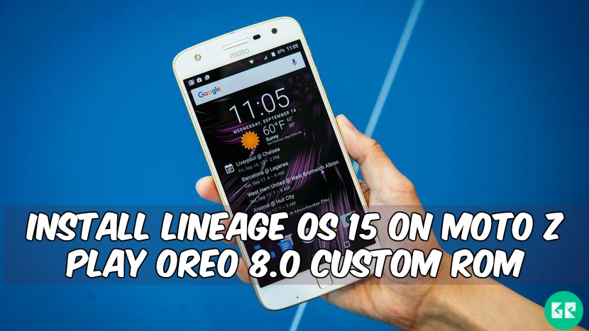 Lineage OS 15 On Moto Z Play Oreo 8.0 Custom ROM