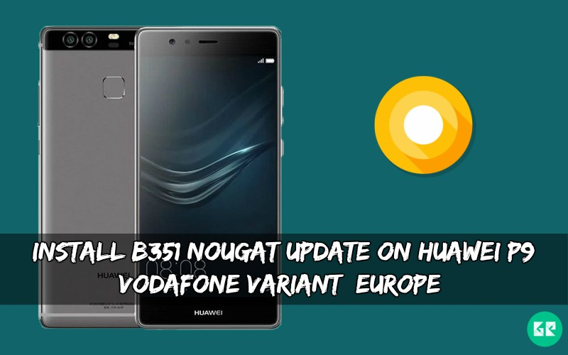 B351 Nougat Update On Huawei P9 Vodafone variant
