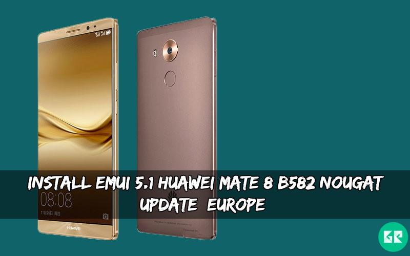 EMUI 5.1 Huawei Mate 8 B582 Nougat Update - Install EMUI 5.1 Huawei Mate 8 B582 Nougat Update [Europe]