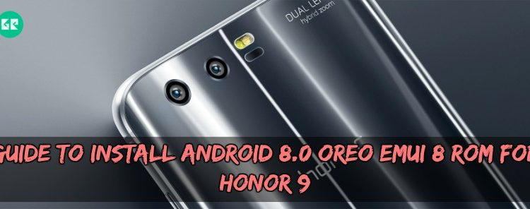 Guide To Install Android 8.0 Oreo EMUI 8 ROM For Honor 9