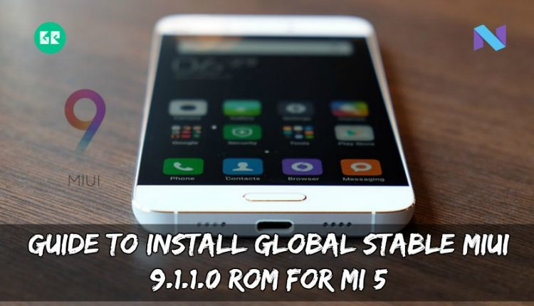 Guide To Install Global Stable MIUI 9.1.1.0 ROM For MI 5